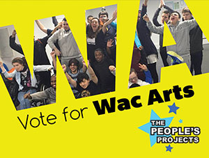 We need everyones help! Vote for Wac Arts in The People's Projects
