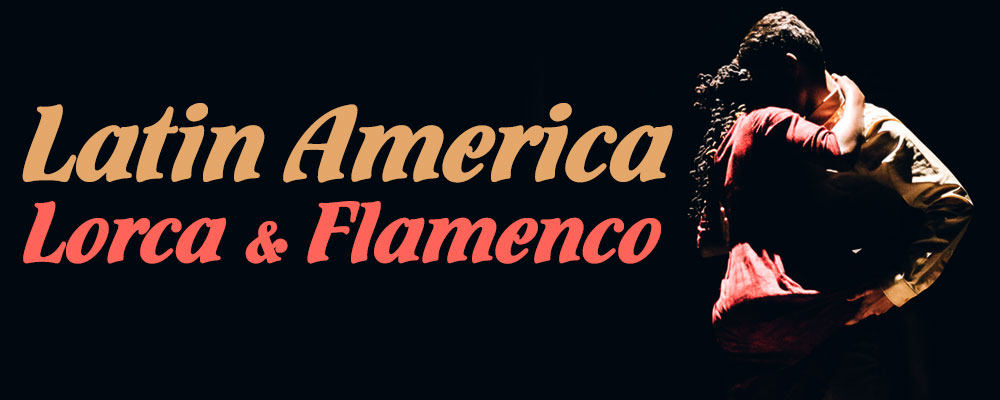 Latin America, Lorca and Flamenco