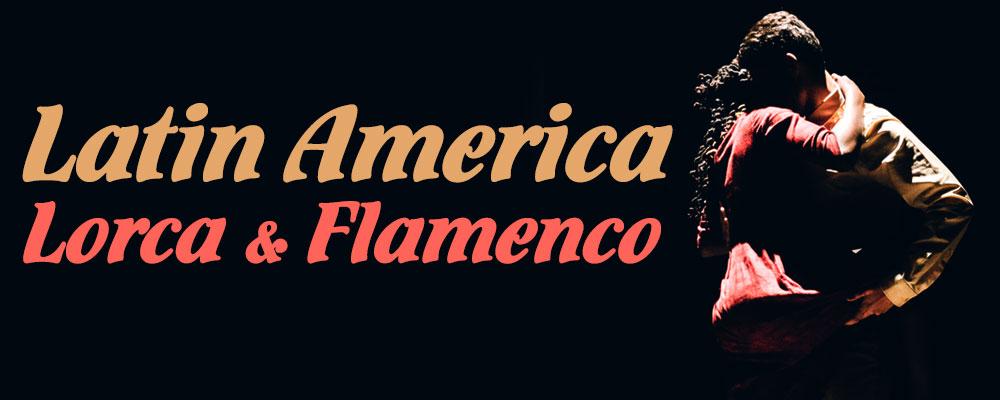 Latin America, Lorca and Flamenco