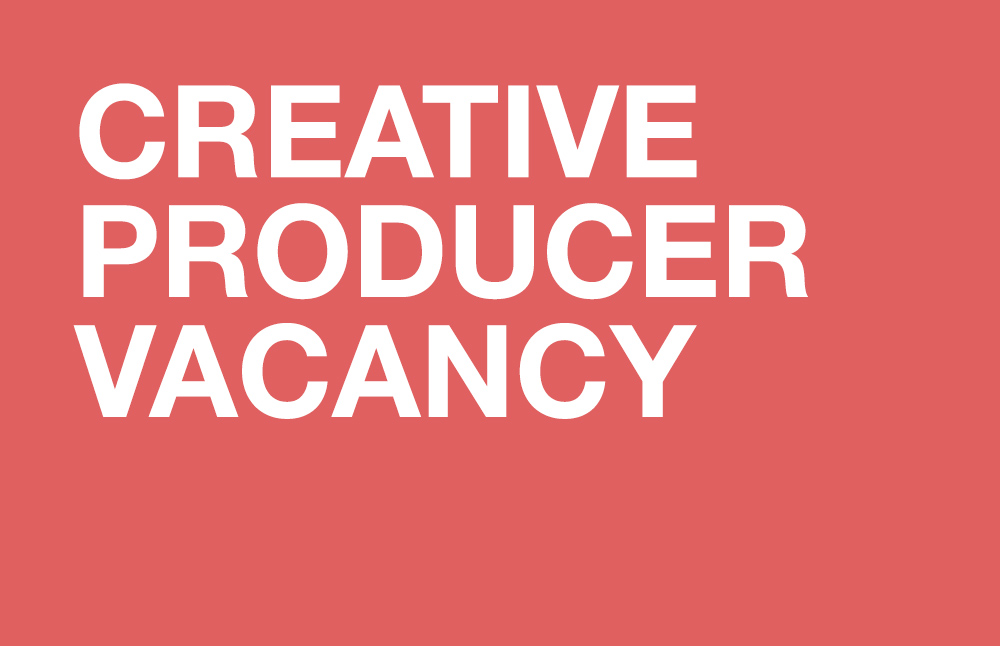 Creative Producer (freelance) Vacancy